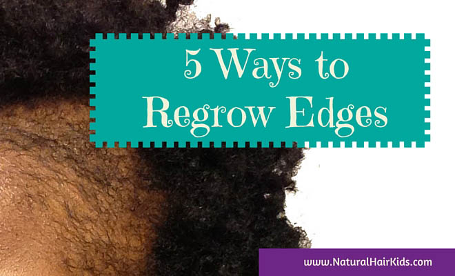 5 Ways To Regrow Your Child S Edges Natural Hair Kids